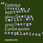 Famous comedian's best quotes about George Carlin,all great George Carlin quotes compilations