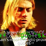 Largest Collection Of Kurt Cobain Quotes,Kurt Cobain's most thought-provoking quotes