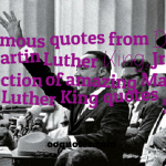 Famous quotes from Dr. Martin Luther King, Jr,a collection of amazing Martin Luther King quotes