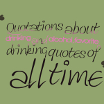 Quotations about drinking and alcohol,favorite drinking quotes of all time