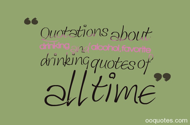 Quotations about drinking and alcohol,favorite drinking ...