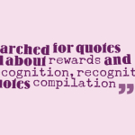 Searched for quotes all about rewards and recognition,recognition quotes compilation