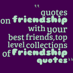 quotes on friendship with your best friends,top level collections of Friendship quotes