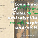 Compilation of chinese proverbs quotes,88 Famous and wise Chinese proverbs, sayings and quotes