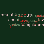 Romantic 32 cute quotes about love,cute love quotes compilations
