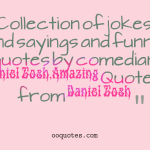Collection of jokes and sayings and funny quotes by comedian Daniel Tosh,Amazing Quotes from Daniel Tosh