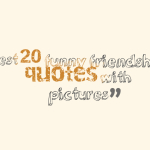 Best 20 funny friendship quotes with pictures