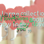 """A large collection of love quotes about how to say """"i love you"""""""