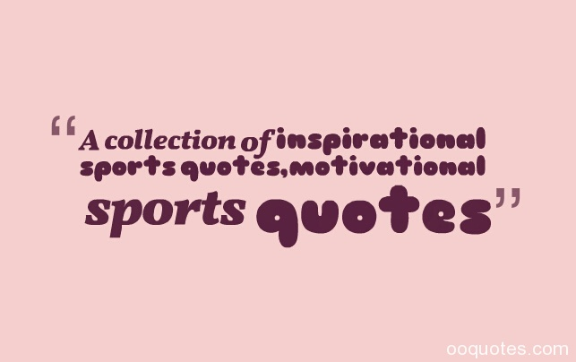 Collection Of Inspiring Quotes Sayings: A Collection Of Inspirational Sports Quotes,motivational