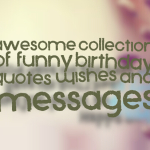 Awesome collection of  Funny birthday quotes Wishes and Messages