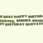 The best happy birthday quotes, wishes. shares funny birthday quotation