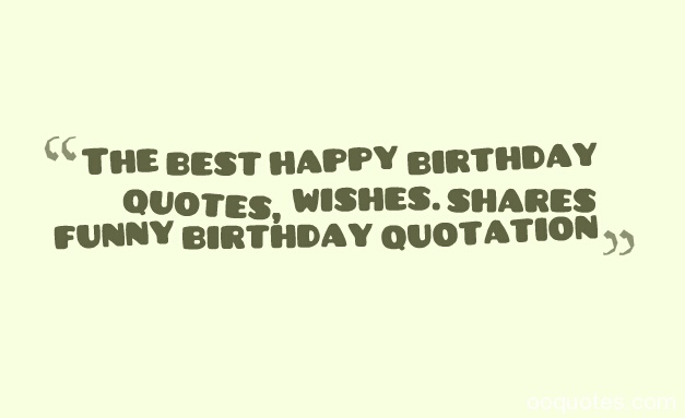 2 The best happy birthday quotes, wishes. shares funny birthday quotation