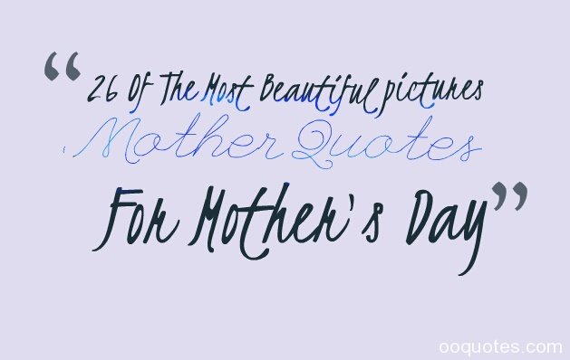 26 Of The Most Beautiful pictures Mother Quotes For Mother's Day