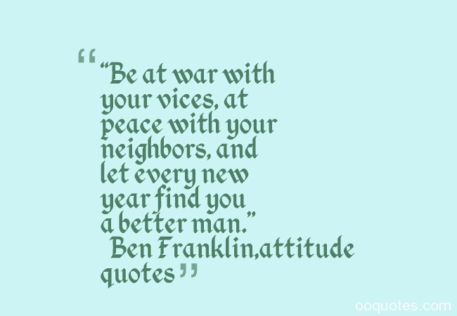 Ben Franklin New Years Quote: Great And Famous Picture Quotes On Attitude,attitude