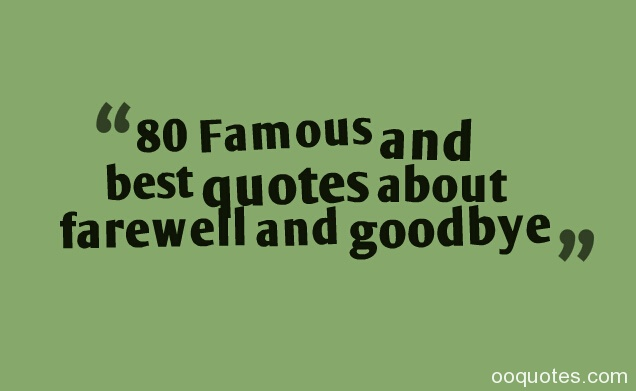 80 Famous and best quotes about farewell and goodbye