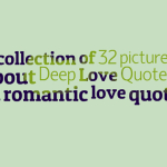 A collection of 32 pictures about Deep Love Quotes and romantic love quotes
