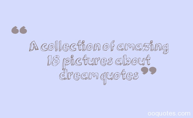 dream quotes,famous dream quotes,dream love quotes,dream quotes sayings
