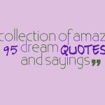 A collection of amazing 95 dream quotes and sayings