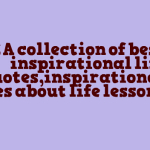 A collection of best inspirational life quotes,inspirational quotes about life lessons