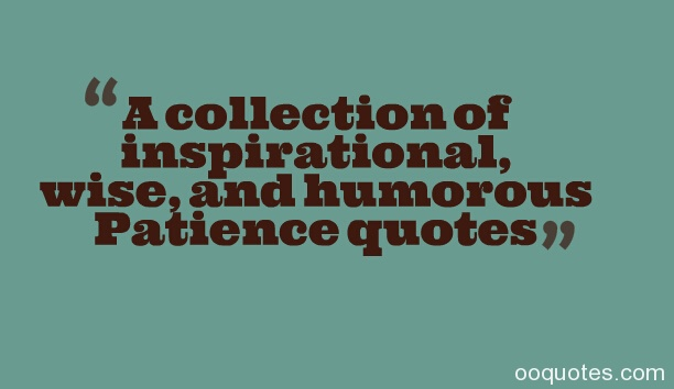 A collection of inspirational, wise, and humorous Patience ...