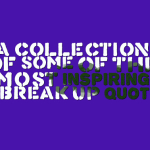 A collection of some of the most inspiring 58 break up quotes