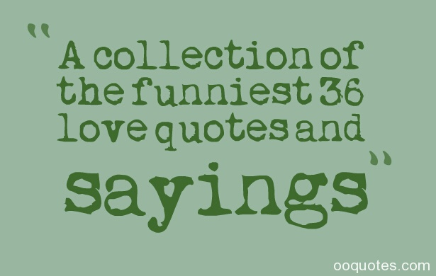 Funny Quotes On Love And Life : ... quotes and sayings,funny love poems,funny movie love quotes,funny life