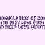 A compilation of some of the best love quotes and deep love quotes