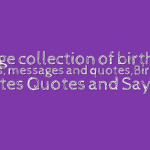 A huge collection of birthday wishes, messages and quotes,Birthday Quotes Quotes and Sayings