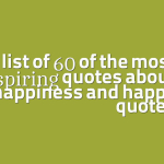 A list of 60 of the most inspiring quotes about happiness and happy quotes