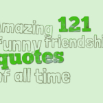 Amazing 121 funny friendship quotes of all time
