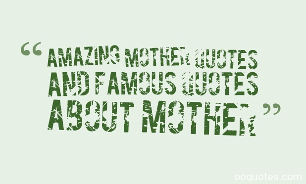 Amazing Mother Quotes And Famous Quotes About Mother Relaxed Mother Quotes:  Mother Poems,mothers Day Quotes,mother Love Quotes,mom Quotes,funny Mother  ...