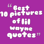 Best 10 pictures of lil wayne quotes