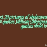 Best 30 pictures of shakespeare love quotes,William Shkespeare quotes about love