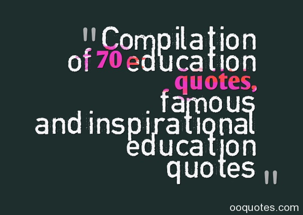 Compilation of 70 education quotes, famous and inspirational education quotes