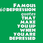 Famous 60 depression quotes that make you up when you are depressed