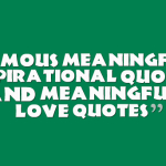 Famous meaningful inspirational quotes and meaningful love quotes