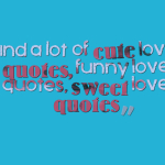 Find a lot of cute love quotes, funny love quotes, sweet love quotes