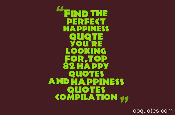 Find the perfect happiness quote you're looking for,top 99 happy quotes and happiness quotes compilation