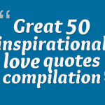Great 50 inspirational love quotes compilation