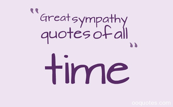 Sympathy Quotes: Great Sympathy Quotes Of All Time