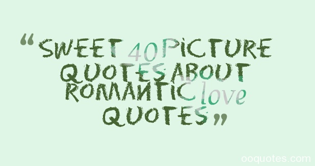 Sweet 40 picture quotes about romantic love quotes