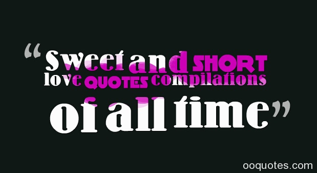 sweet and short love quotes compilations of all time quotes