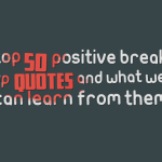 Top 50 Positive Break Up Quotes And What We Can Learn From Them