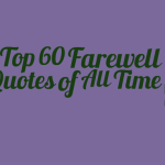 Top 60 Farewell Quotes of All Time