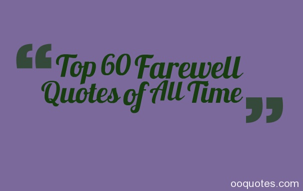 Top 60 Farewell Quotes Of All Time Quotes