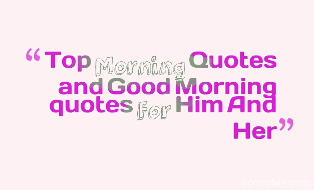 top morning quotes and good morning quotes for him and her