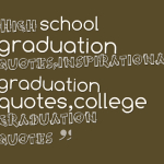 High school graduation quotes,inspirational graduation quotes,college graduation quotes
