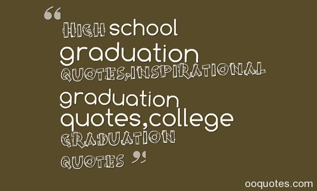 high school graduation quotes inspirational graduation quotes