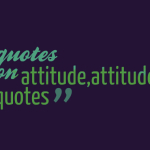 quotes on attitude,attitude quotes of all time