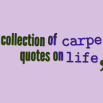 A collection of carpe diem quotes on life